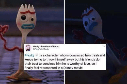 A Disney: Mindy Resident of Batuu  @FairyTaleMindy  #Forky is a character who is convinced he's trash and  keeps trying to throw himself away but his friends do  their best to convince him he is worthy of love, so l  finally feel represented in a Disney movie