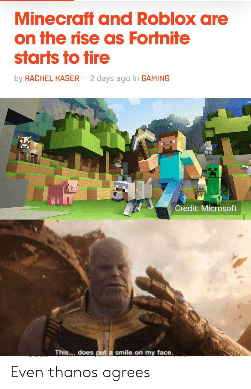 roblox: Minecraft and Roblox are  on the rise as Fortnite  starts to tire  by RACHEL KASER  2 days ago in GAMING  Credit: Microsoft  This... does put a smile on my face Even thanos agrees