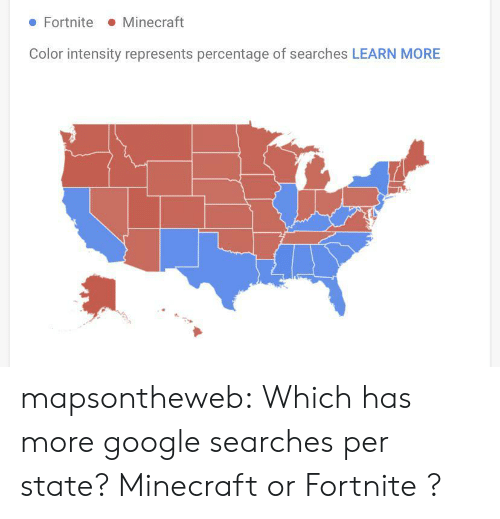 intensity: Minecraft  Fortnite  Color intensity represents percentage of searches LEARN MORE mapsontheweb: Which has more google searches per state? Minecraft  or Fortnite ?