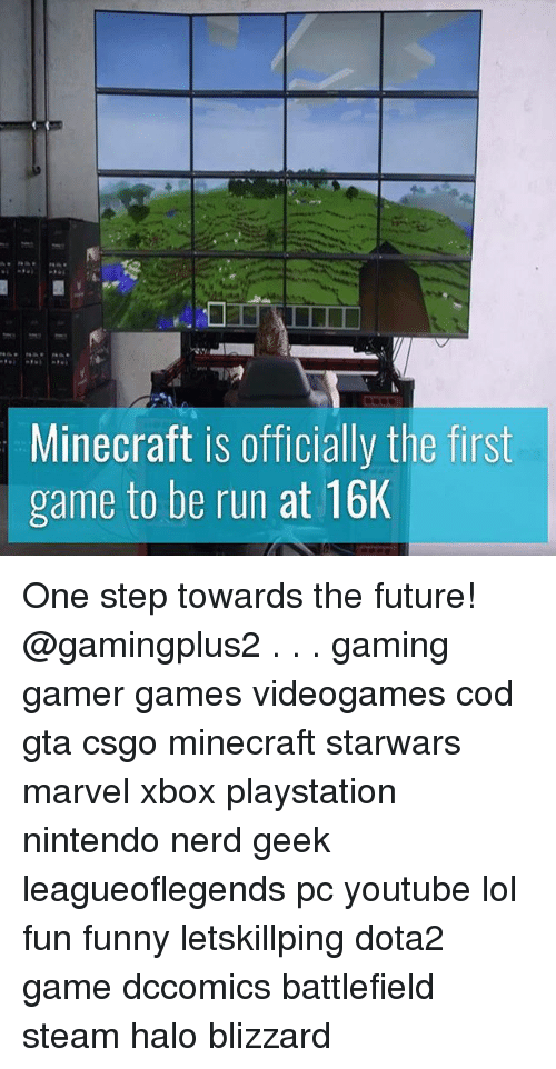 Funny, Future, and Halo: Minecraft is officially the first  game to be run at 16K One step towards the future! @gamingplus2 . . . gaming gamer games videogames cod gta csgo minecraft starwars marvel xbox playstation nintendo nerd geek leagueoflegends pc youtube lol fun funny letskillping dota2 game dccomics battlefield steam halo blizzard