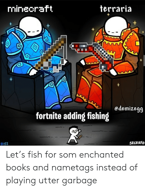 som: mineoraft  terraria  +  +  +  edemizegg  fortnite adding fishing  #152  SRGRAFO Let's fish for som enchanted books and nametags instead of playing utter garbage