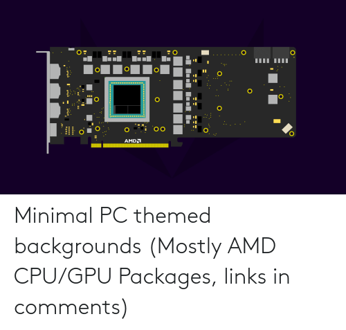 links: Minimal PC themed backgrounds (Mostly AMD CPU/GPU Packages, links in comments)