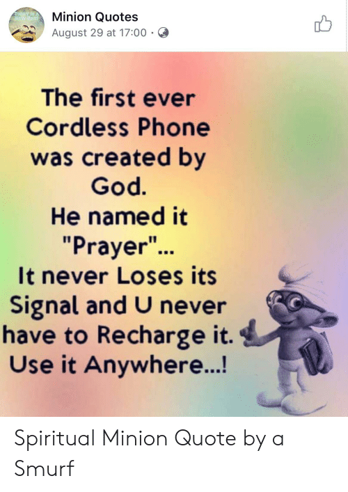 """minion quotes: Minion Quotes  TODAY IS A  NEW DAY!  August 29 at 17:00  The first ever  Cordless Phone  was created by  God.  He named it  """"Prayer""""..  It never Loses its  Signal and U never  have to Recharge it.  Use it Anywhere...! Spiritual Minion Quote by a Smurf"""