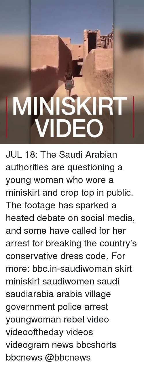 Governmentally: MINISKIRT  VIDEO JUL 18: The Saudi Arabian authorities are questioning a young woman who wore a miniskirt and crop top in public. The footage has sparked a heated debate on social media, and some have called for her arrest for breaking the country's conservative dress code. For more: bbc.in-saudiwoman skirt miniskirt saudiwomen saudi saudiarabia arabia village government police arrest youngwoman rebel video videooftheday videos videogram news bbcshorts bbcnews @bbcnews