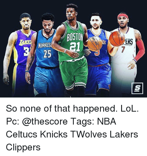 Memes, Boston, and Clippers: MINNES  BOSTON  ERS So none of that happened. LoL. Pc: @thescore Tags: NBA Celtucs Knicks TWolves Lakers Clippers