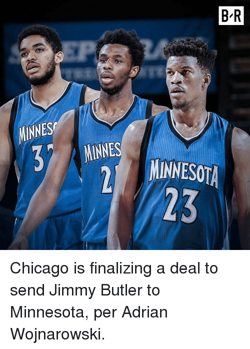 Chicago, Jimmy Butler, and Minnesota: MINNES  MINNES  BR  MINNESOTA Chicago is finalizing a deal to send Jimmy Butler to Minnesota, per Adrian Wojnarowski.