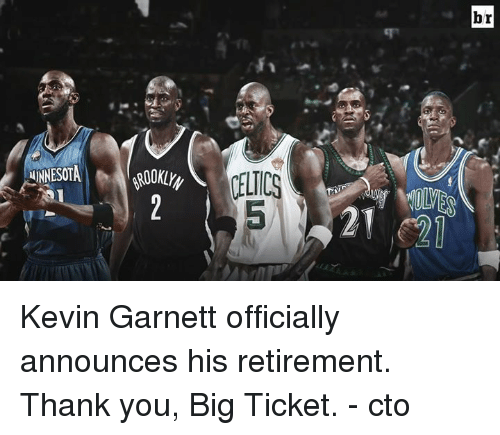 Kevin Garnett, Thank You, and Minnesota: MINNESOTA  CALICO  br Kevin Garnett officially announces his retirement.  Thank you, Big Ticket.  - cto