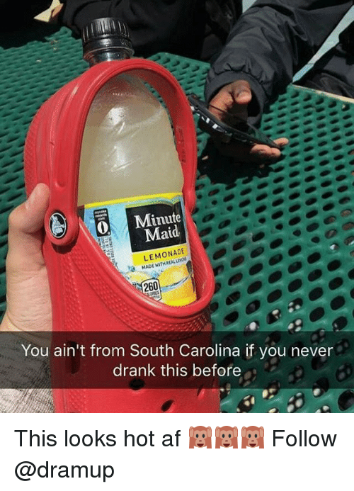 Af, Memes, and Never: Minute  au  LEMONADE  MADE a 260  You ain't from South Carolina if you never  drank this before This looks hot af 🙉🙉🙉 Follow @dramup