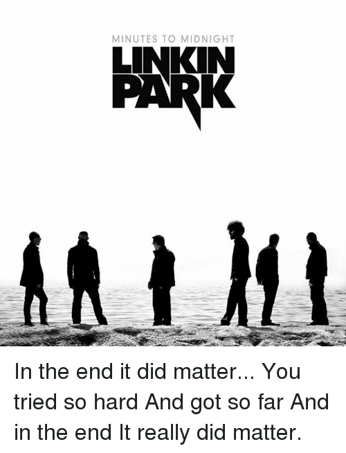 Tried So Hard And Got So Far: MINUTES TO MIDNIGHT In the end it did matter... You tried so hard And got so far And in the end It really did matter.