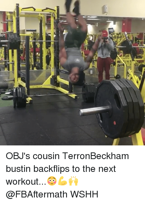 Memes, Wshh, and 🤖: MIPI 넬!  tipl OBJ's cousin TerronBeckham bustin backflips to the next workout...😳💪🙌 @FBAftermath WSHH