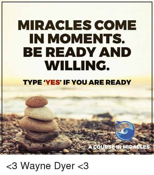 Miracles Come In Moments Be Ready And Willing Type Yes If You Are
