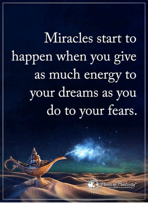 memes: Miracles start to  happen when you give  as much energy to  your dreams as you  do to your fears.