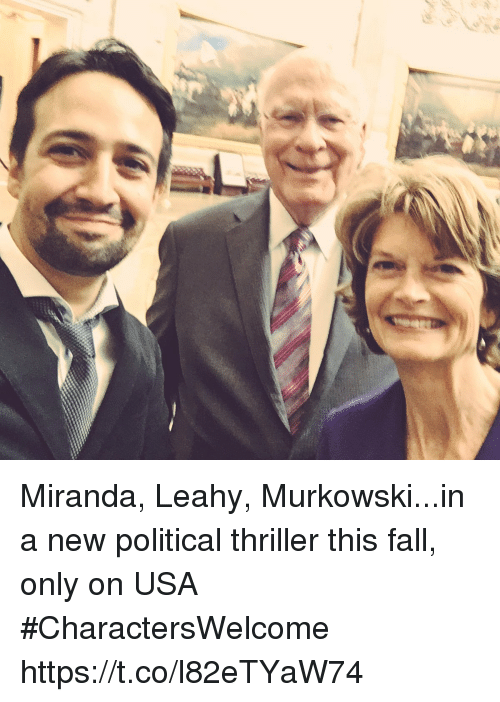 Fall, Memes, and Thriller: Miranda, Leahy, Murkowski...in a new political thriller this fall, only on USA #CharactersWelcome https://t.co/l82eTYaW74