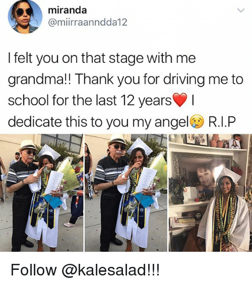 Driving, Grandma, and Memes: miranda  @miirraanndda12  I felt you on that stage with me  grandma!! Thank you for driving me to  school for the last 12 years  dedicate this to you my angel R.I.P Follow @kalesalad!!!
