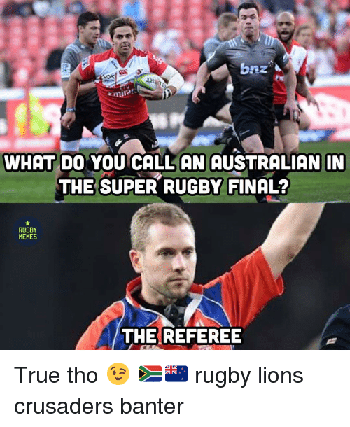 crusaders: mirar  WHAT DO YOU CALL AN AUSTRALIAN IN  THE SUPER RUGBY FINAL?  RUGBY  MEMES  THE REFEREE True tho 😉 🇿🇦🇳🇿 rugby lions crusaders banter