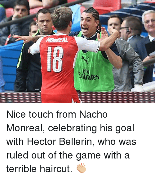 Hector Bellerin: mirates  :::::::::::::::::RS Nice touch from Nacho Monreal, celebrating his goal with Hector Bellerin, who was ruled out of the game with a terrible haircut. 👏🏼