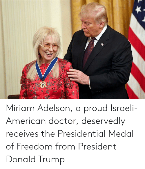 Israeli: Miriam Adelson, a proud Israeli-American doctor, deservedly receives the Presidential Medal of Freedom from President Donald Trump