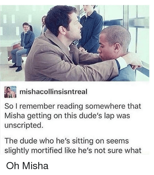 Memes, 🤖, and Somewhere: mishacollinsisntreal  So I remember reading somewhere that  Misha getting on this dude's lap was  unscripted  The dude who he's sitting on seems  slightly mortified like he's not sure what Oh Misha