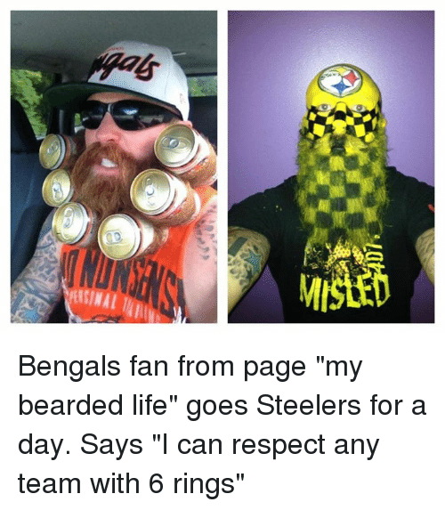 "Steelers: MISLED Bengals fan from page ""my bearded life"" goes Steelers for a day. Says ""I can respect any team with 6 rings"""