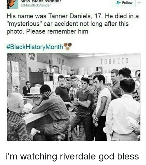 """riverdale: MISS Black Wonder  Follow  @MissBlackWonder  His name was Tanner Daniels, 17. He died in a  """"mysterious"""" car accident not long after this  photo. Please remember him  #BlackHistoryMonth  TOBACCO i'm watching riverdale god bless"""