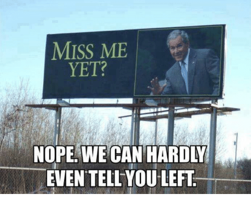 miss me yet: MISS ME  YET?  NOPE WE  CAN HARDLY  EVEN TELL YOU LEFT