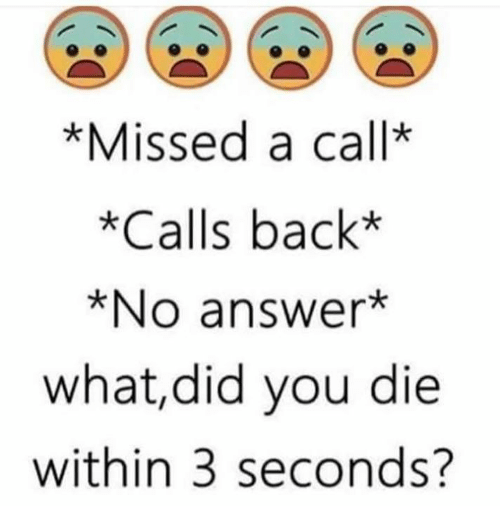 did you die: *Missed a call*  *Calls back*  *No answer*  what,did you die  within 3 seconds?
