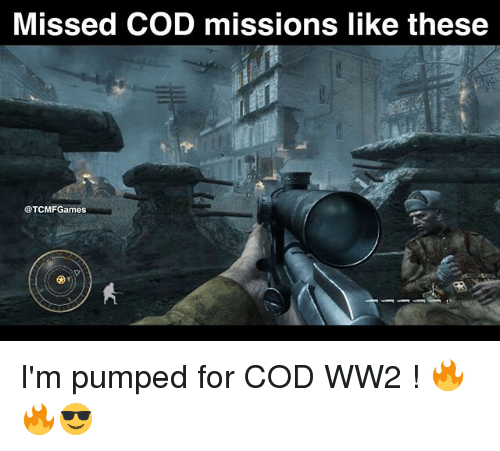 Memes, 🤖, and Cod: Missed COD missions like these  @TCMFGames I'm pumped for COD WW2 ! 🔥🔥😎