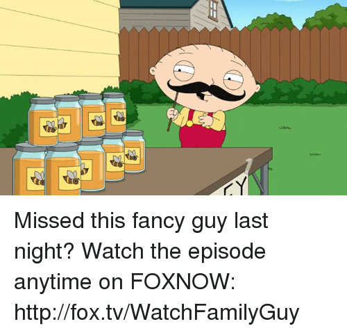 Dank, 🤖, and Fox Tv: Missed this fancy guy last night? Watch the episode anytime on FOXNOW: http://fox.tv/WatchFamilyGuy