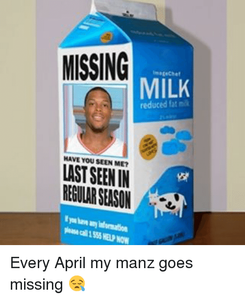 Memes, Information, and April: MISSING  ImageChef  MILK  HAVE YOU SEEN ME?  LAST SEEN IN  REGULARSEASON A  you have any information Every April my manz goes missing 😪