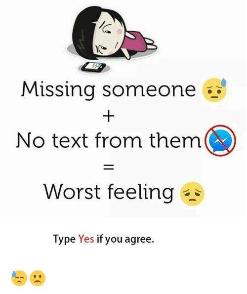 No Text: Missing someone a  No text from them  Worst feeling  Type Yes if you agree 😓🙁