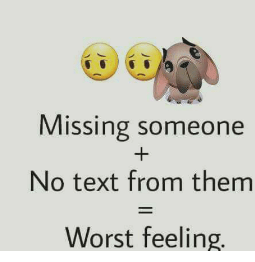 No Text: Missing someone  No text from them  Worst feeling.