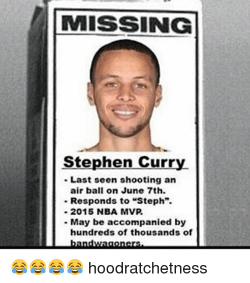 """Nba, Stephen, and Stephen Curry: MISSING  Stephen Curry  Last seen shooting an  air ball on June 7th.  Responds to """"Steph"""".  2015 NBA MVP.  May be accompanied by  hundreds of thousands of 😂😂😂😂 hoodratchetness"""