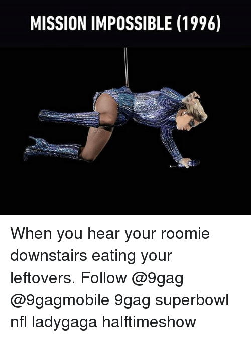 Imposses: MISSION IMPOSSIBLE (1996) When you hear your roomie downstairs eating your leftovers. Follow @9gag @9gagmobile 9gag superbowl nfl ladygaga halftimeshow