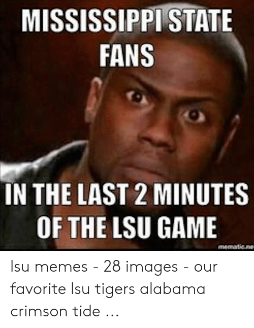 lsu tigers: MISSISSIPPI STATE  FANS  IN THE LAST 2 MINUTES  OF THE LSU GAME  mematicne lsu memes - 28 images - our favorite lsu tigers alabama crimson tide ...