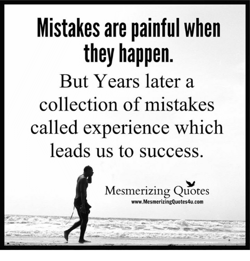 Mistakes Are Painful When They Happen but Years Later a Collection of Mistake...