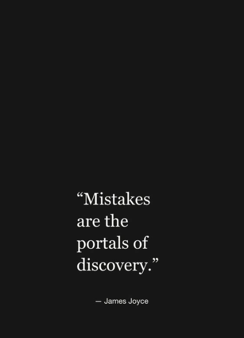 "discovery: ""Mistakes  are the  portals of  discovery.  - James Joyce"