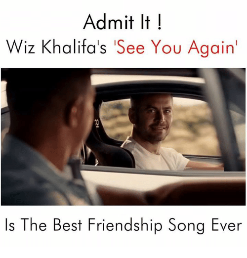 See You Again: mit It  Wiz Khalifa's 'See You Again  Is The Best Friendship Song Ever
