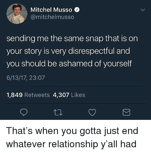 Trendy, Snap, and You: Mitchel Musso  @mitchelmusso  sending me the same snap that is on  your story is very disrespectful and  you should be ashamed of yourself  6/13/17, 23:07  1,849 Retweets 4,307 Likes That's when you gotta just end whatever relationship y'all had