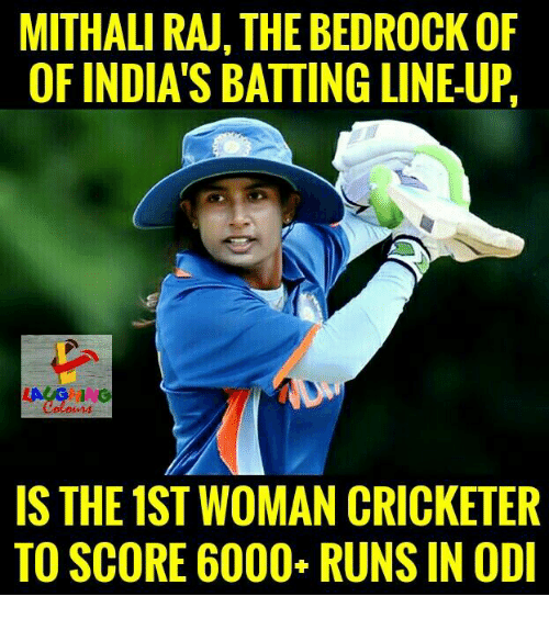 odi: MITHALI RAJ, THE BEDROCK OF  OF INDIA'S BATTING LINE-UP  IS THE 1ST WOMAN CRICKETER  TO SCORE 6000 RUNS IN ODI