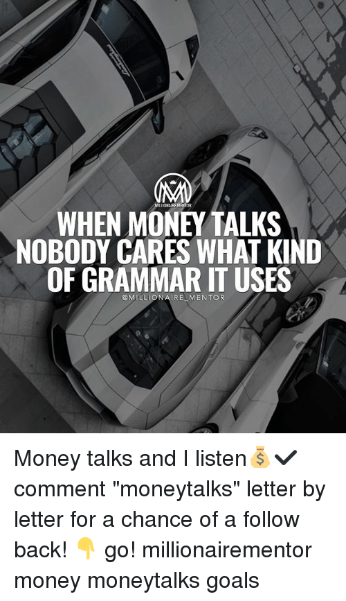 "Goals, Memes, and Money: MITLION  WHEN MONEY TALKS  NOBODY CARES WHAT KIND  OF GRAMMAR IT USES  @MILLIONAIRE MENTOR Money talks and I listen💰✔️ comment ""moneytalks"" letter by letter for a chance of a follow back! 👇 go! millionairementor money moneytalks goals"