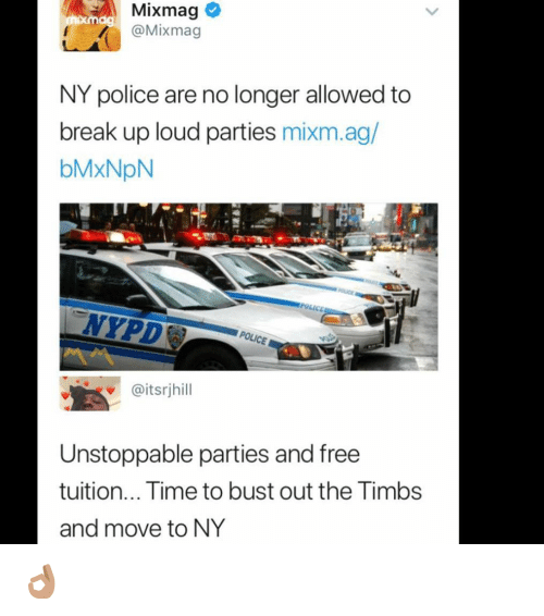 timbs: Mixmag  @Mixmag  NY police are no longer allowed to  break up loud parties mixm.ag/  bMxNpN  NYPD  @itsrjhill  Unstoppable parties and free  tuition... Time to bust out the Timbs  and move to NY 👌🏽