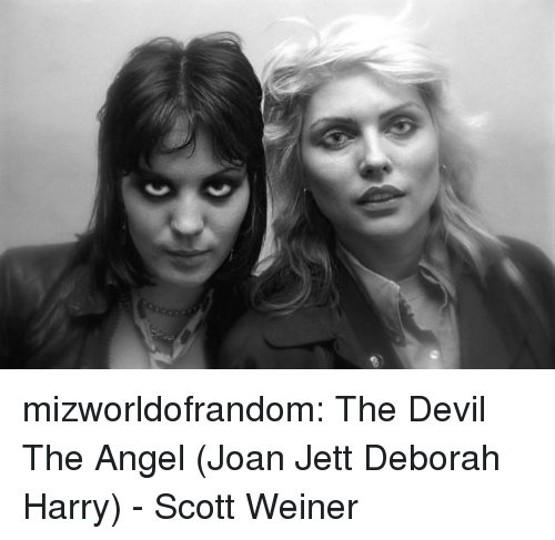 Deborah: mizworldofrandom:   The Devil  The Angel (Joan Jett  Deborah Harry) - Scott Weiner