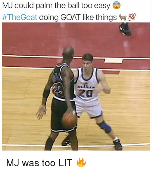 Lit, Memes, and Goat: MJ could palm the ball too easy  #TheGoat doing GOAT like things  ZO MJ was too LIT 🔥