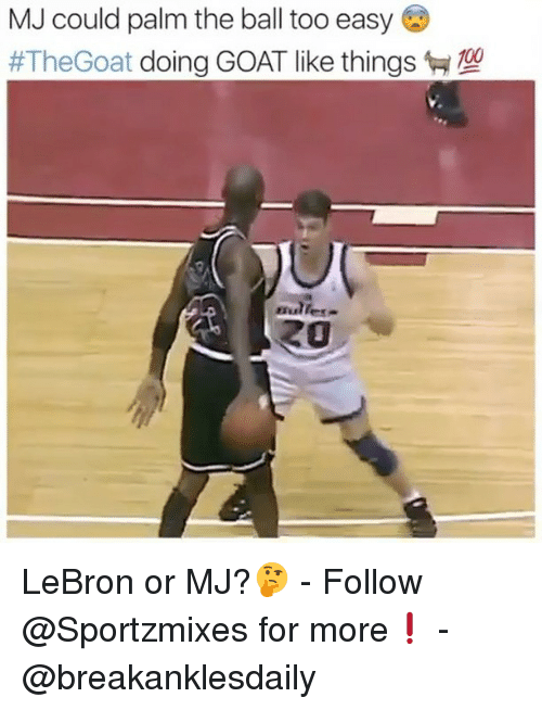 Goating: MJ could palm the ball too easy  #TheGoat doing GOAT like things  mulles-  20 LeBron or MJ?🤔 - Follow @Sportzmixes for more❗️ - @breakanklesdaily