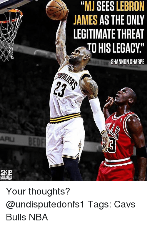 """threating: """"MJ SEES LEBRON  JAMES AS THE ONLY  LEGITIMATE THREAT  TO HIS LEGACY:""""  SHANNON SHARPE  ARU  SKIP  UNDISPUTEO Your thoughts? @undisputedonfs1 Tags: Cavs Bulls NBA"""