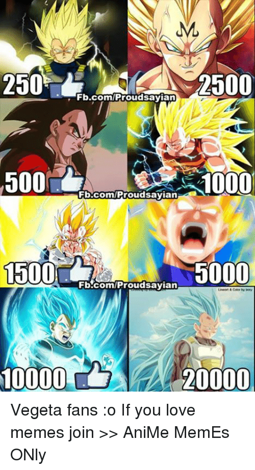 Animated Memes: ML  2500  2500  Fb.com/Proud sayian  500  10000  Fb.com/Proud sayian  1500  5000  Fb.com/Proud sayian  20000 Vegeta fans :o If you love memes join >> AniMe MemEs ONly