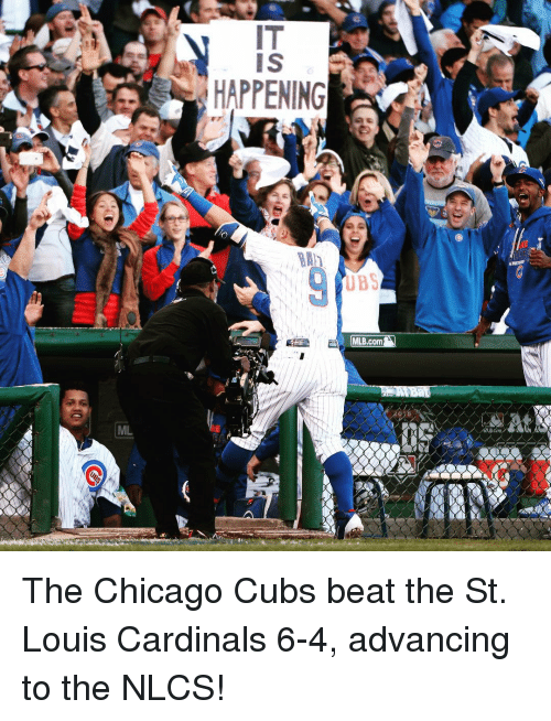 Chicago Cubs: ML  IS  HAPPENING  UBS  MLB.com The Chicago Cubs beat the St. Louis Cardinals 6-4, advancing to the NLCS!
