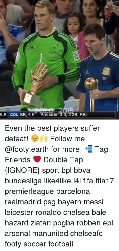 Arsenal, Barcelona, and Chelsea: MLB COL BB, 4 K renado.  33, 2 B, RBI Even the best players suffer defeat! 😣🙌 Follow me @footy.earth for more! 📲 Tag Friends ❤️ Double Tap {IGNORE} sport bpl bbva bundesliga like4like l4l fifa fifa17 premierleague barcelona realmadrid psg bayern messi leicester ronaldo chelsea bale hazard zlatan pogba robben epl arsenal manunited chelseafc footy soccer football