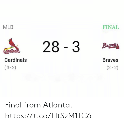 Braves: MLB  FINAL  28 3  Brao  Cendinals  Cardinals  Braves  (2-2)  (3-2) Final from Atlanta. https://t.co/LltSzM1TC6