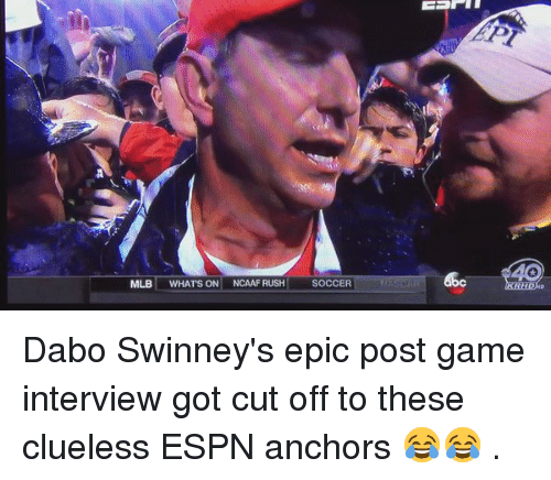 dabo swinney: MLB  WHATS ON  NCAAF RUSH  SOCCER Dabo Swinney's epic post game interview got cut off to these clueless ESPN anchors 😂😂 .